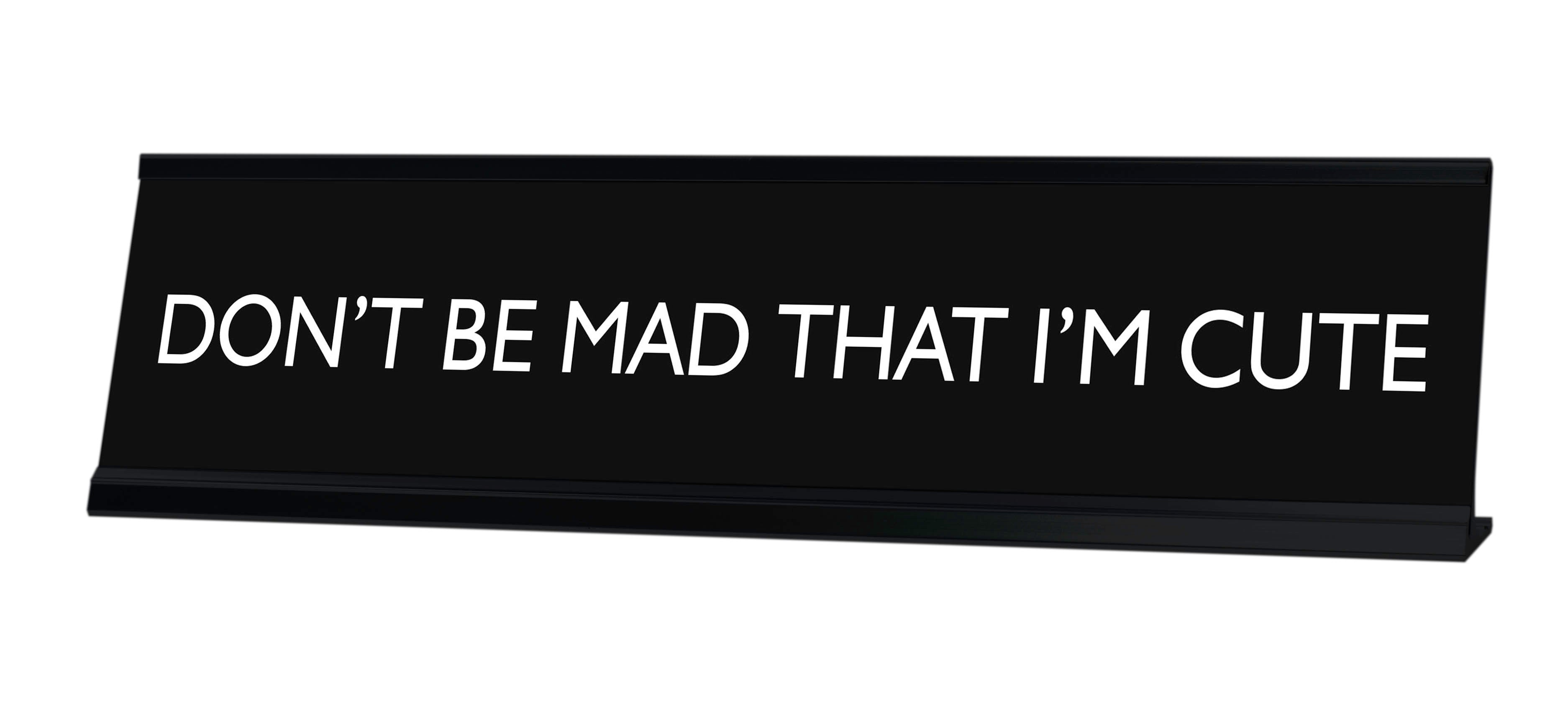 DON'T BE MAD THAT I'M CUTE Novelty Desk Sign
