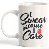 I Swear Because I Care 11oz Coffee Mug