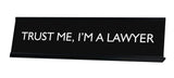 TRUST ME, I'M A LAWYER Novelty Desk Sign