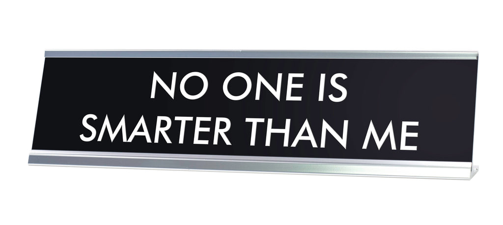 NO ONE IS SMARTER THAN ME Novelty Desk Sign