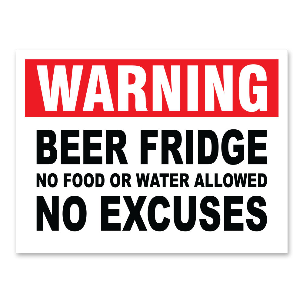 "Warning Beer Fridge No Food Or Water No Excuses, 9""x12"" Plastic Novelty Sign"
