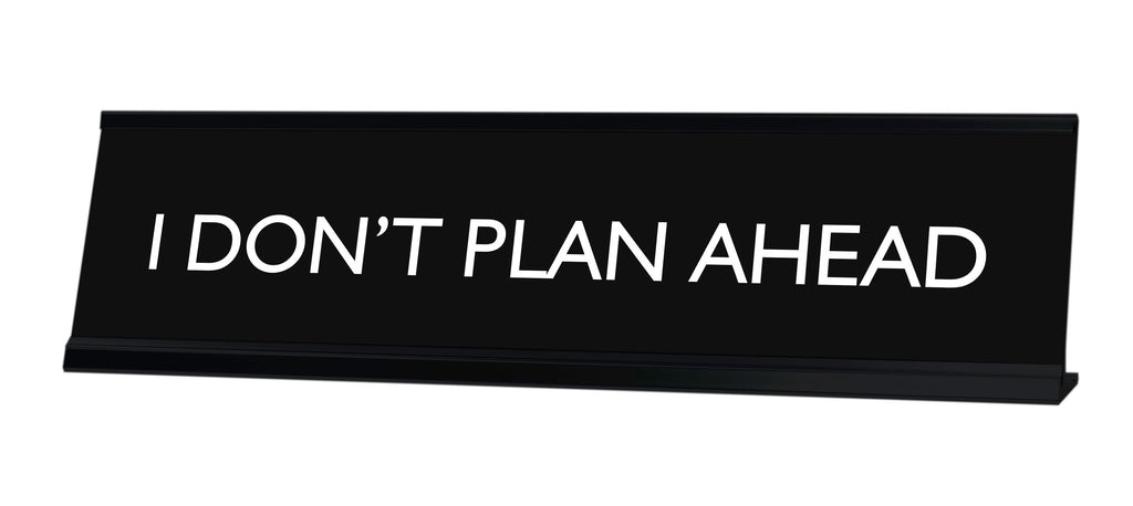 I DON'T PLAN AHEAD Novelty Desk Sign