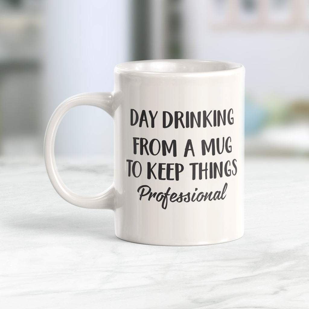 Day Drinking From A Mug To Keep Things Professional 11oz Coffee Mug - Funny Novelty Souvenir