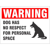 Warning - Dog Has No Respect For Personal Space | 9 x 12 Novelty Plastic Sign