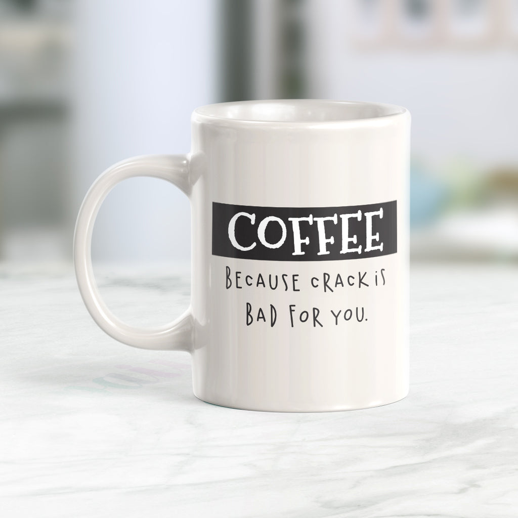Coffee Because Crack Is Bad For You 11oz Coffee Mug - Funny Novelty Souvenir
