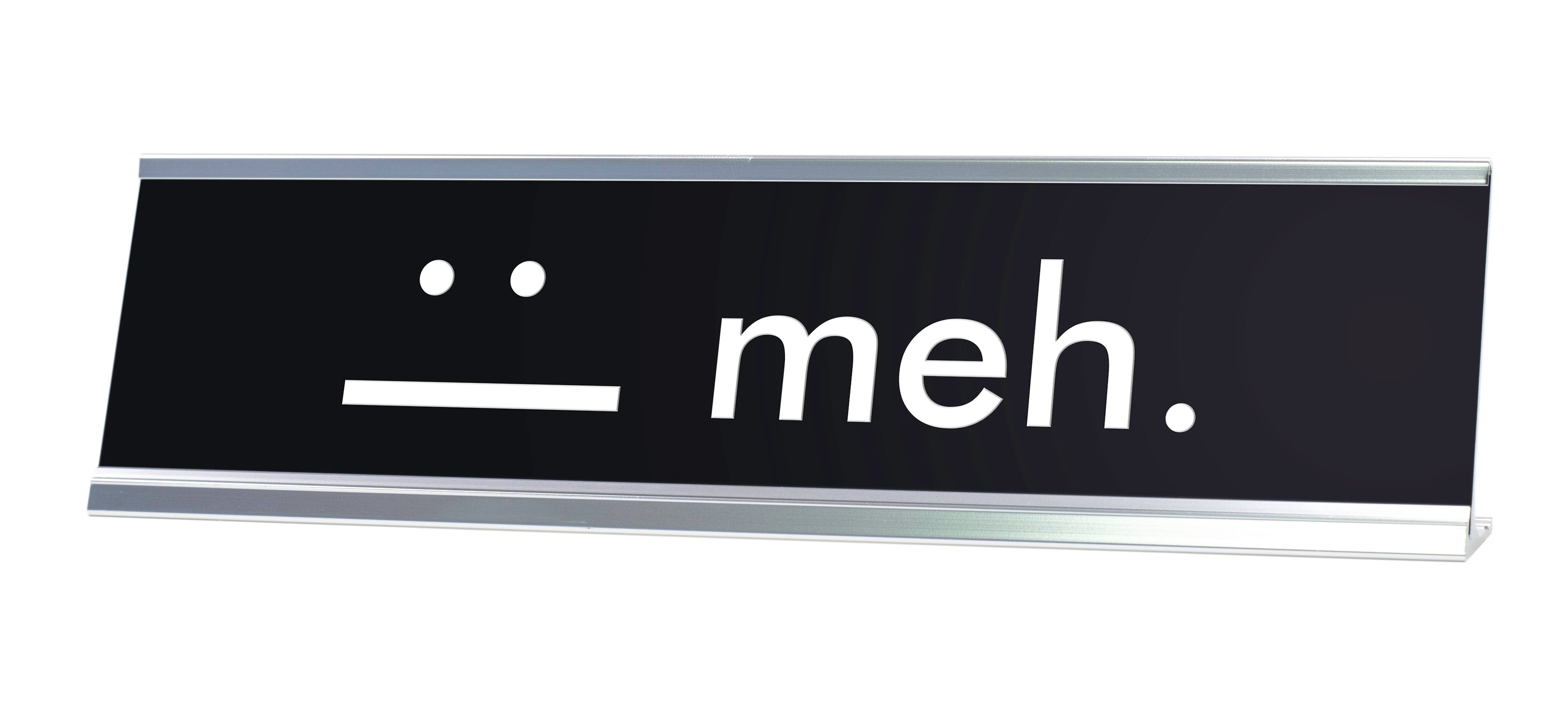 meh. :| Novelty Desk Sign