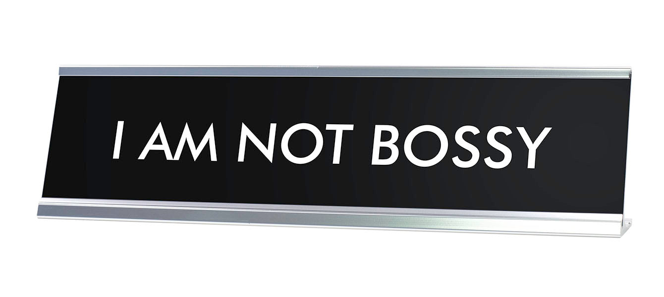 I AM NOT BOSSY Novelty Desk Sign