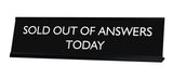 SOLD OUT OF ANSWERS TODAY Novelty Desk Sign