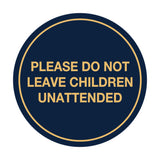 Signs ByLITA Circle Do Not Leave Child Unattended Sign