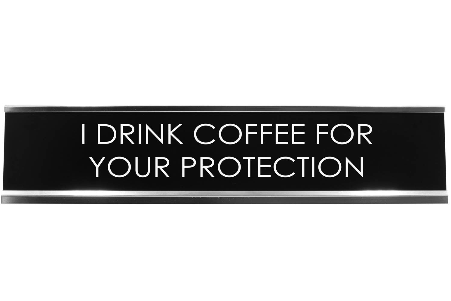 Signs ByLITA I DRINK COFFEE FOR YOUR PROTECTION Novelty Desk Sign