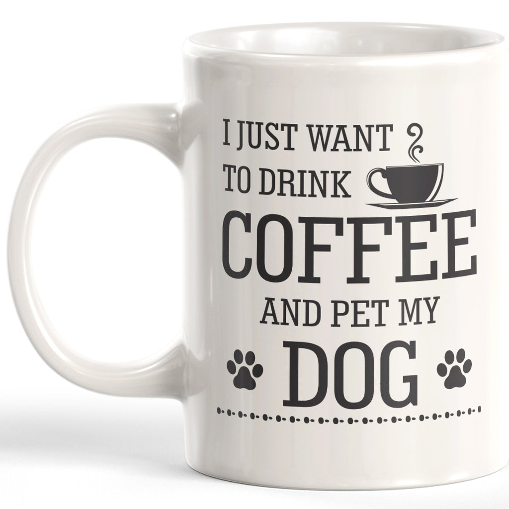 I Just Want To Drink Coffee And Pet My Dog 11oz Coffee Mug