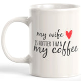 My Wife Is Hotter Than My Coffee 11oz Coffee Mug - Funny Novelty Souvenir