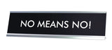 NO MEANS NO! Novelty Desk Sign