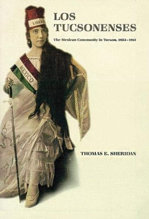 Los Tucsonenses: The Mexican Community in Tucson 1854-1941