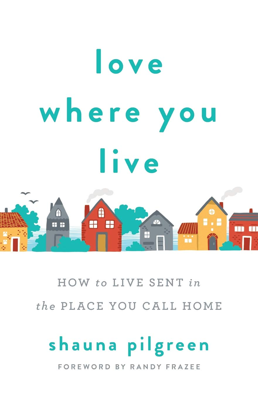 Love Where You Live: How to Live Sent in the Place You Call Home