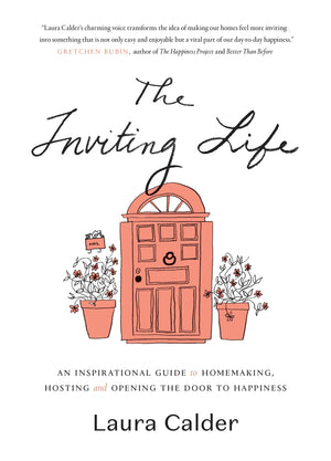The Inviting Life: An Inspirational Guide to Homemaking, Hosting, and Opening your door to Happiness