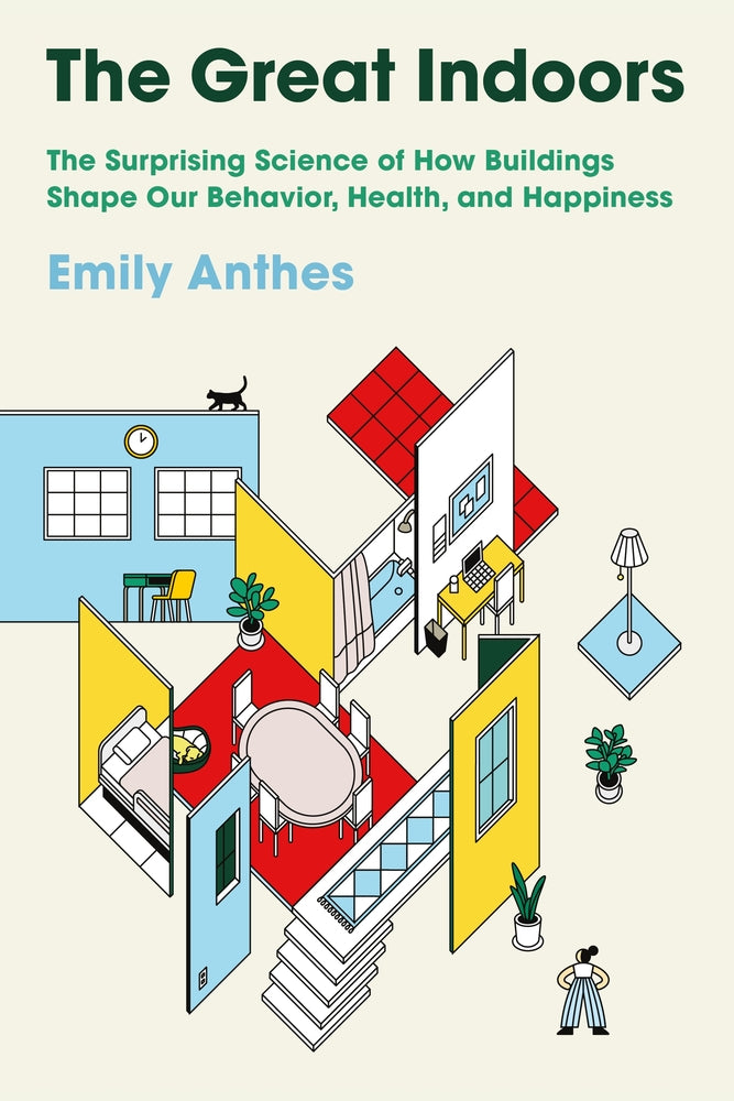The Great Indoors: The Surprising Science of How Buildings Shape Our Behavior Health and Happiness