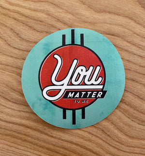 You Matter to Me Sticker