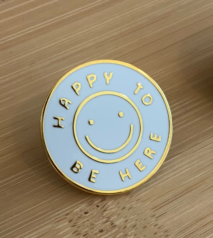 Happy To Be Here Pin