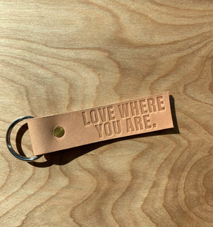 Love Where You Are Leather Keychain