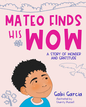 Mateo Finds His Wow: A Story of Wonder and Gratitude