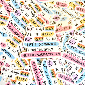 """Let's Dismantle Compulsory Heteronormativity"" die cut sticker - Afroditi's Art"
