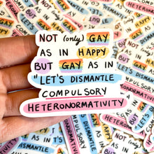 "Load image into Gallery viewer, ""Let's Dismantle Compulsory Heteronormativity"" die cut sticker - Afroditi's Art"