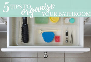 5 steps to organise your bathroom