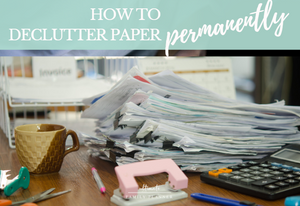How to declutter paper - permanently