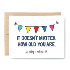 "Birthday Card- ""It doesn't matter"""