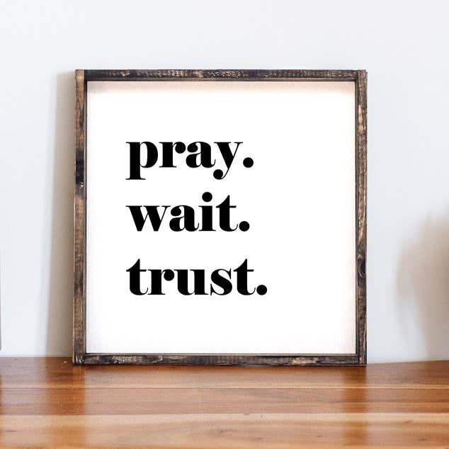 'Pray. Wait. Trust'- Framed Wood Sign