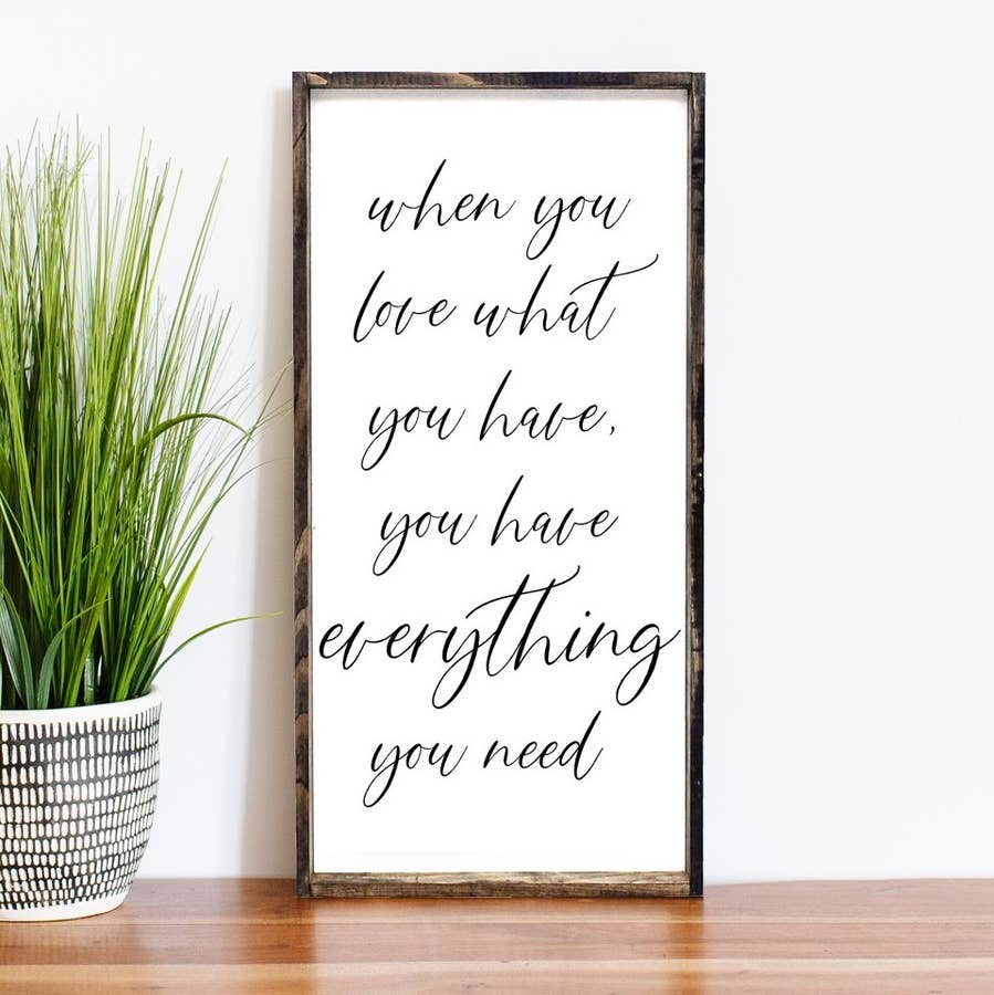 ''When You Love What You Have'- Framed Wood Sign