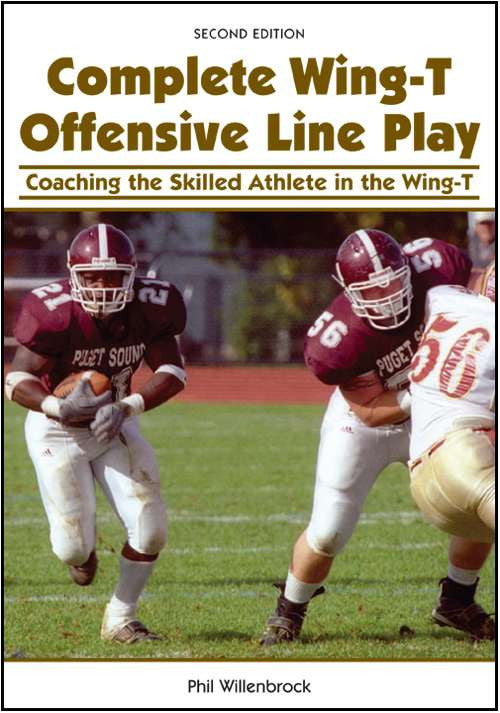 Complete Wing-T Offensive Line Play: Coaching the Skilled Athlete in the Wing-T (Second Edition)