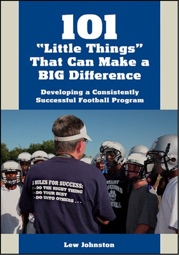 "101 ""Little Things"" That Can Make a BIG Difference: Developing a Consistently Successful Football Program"
