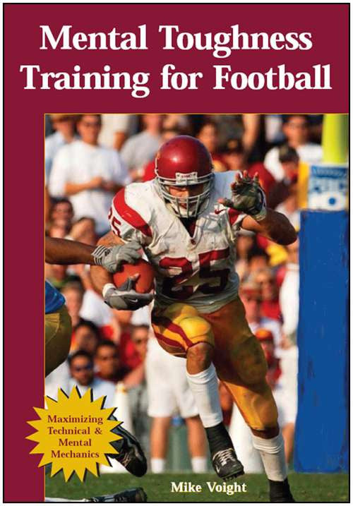 Mental Toughness Training for Football: Maximizing Technical & Mental Mechanics