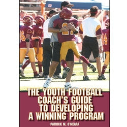 The Youth Football Coach's Guide to Developing a Winning Program by Patrick M. O'Meara