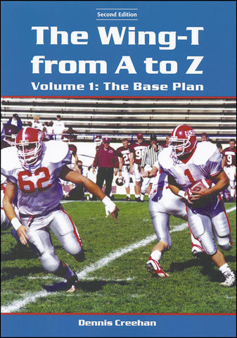 The Wing-T from A to Z—Volume 1: The Base Plan (2nd Edition)