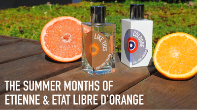 The Summer Months of Etienne & Etat Libre d'Orange