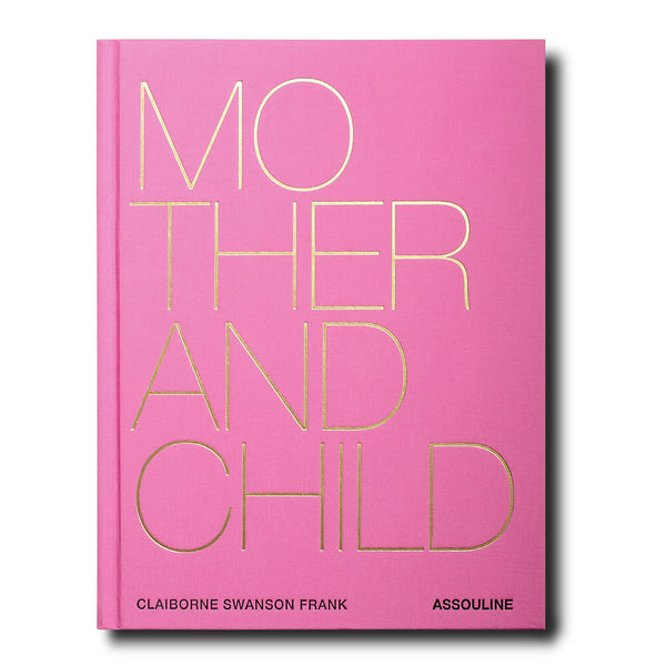 ASSOULINE Mother and Child Hardcover Book by Claiborne Swanson Frank