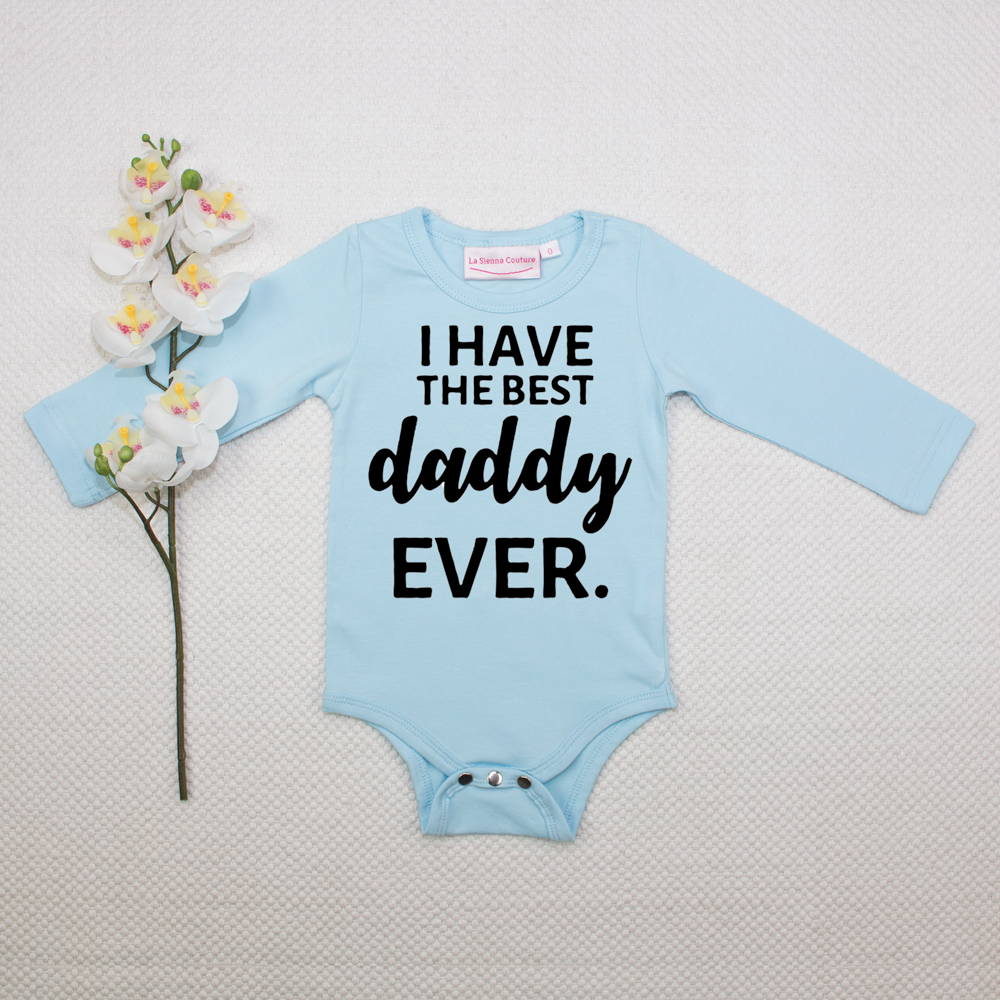 I Have The Best Daddy EVER. - Unisex Long Sleeve  - Custom