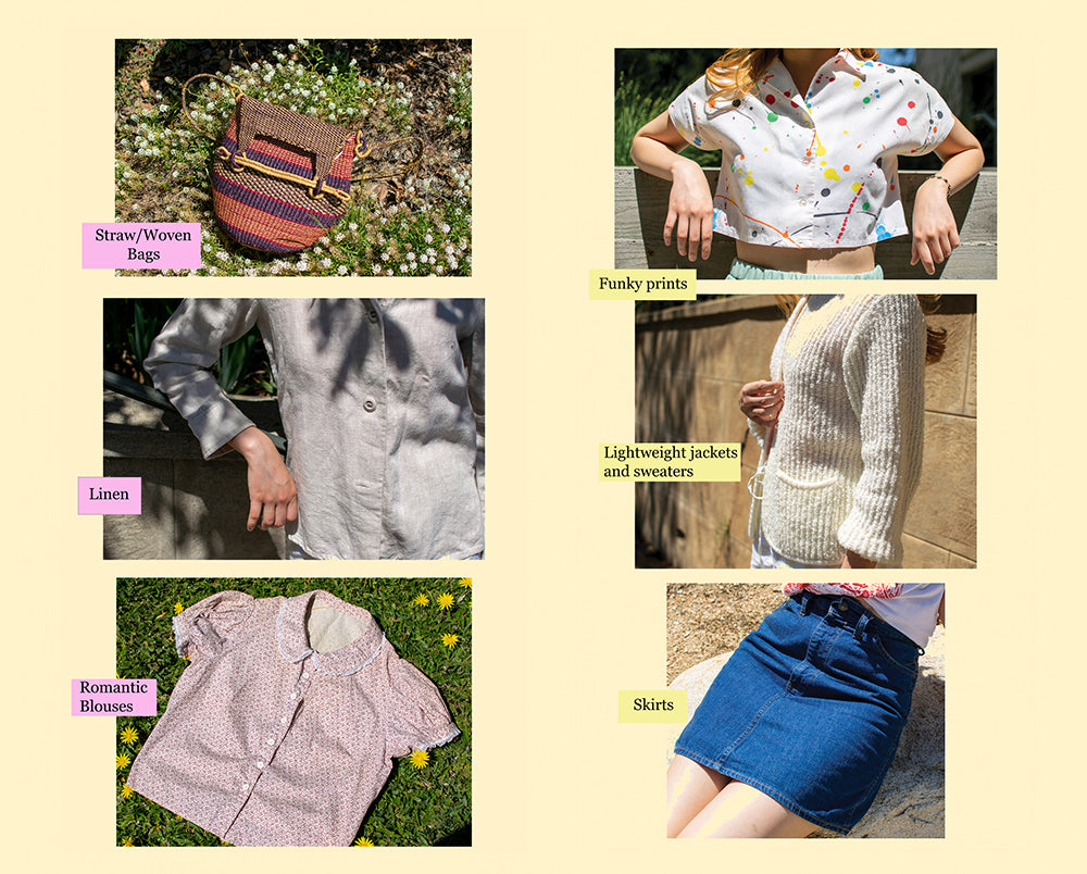 Straw/woven bags, linen, and romantic blouses. Funky prints, skirts, lightweight sweaters and jackets