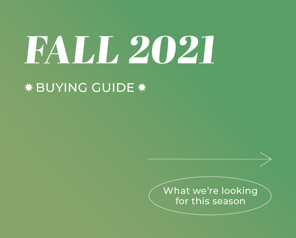 Fall 2021 Buying Guide - What we're looking for this season
