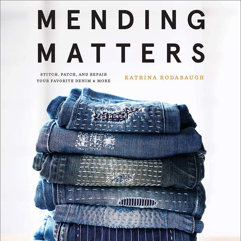 Mending Matters: Stitch, Patch, and Repair Your Favorite Denim & More