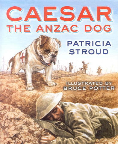 Caesar The ANZAC Dog | By Patricia Stroud, Bruce Potter
