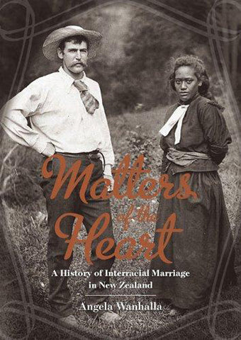 Matters of the Heart: A History of Interracial Marriage in New Zealand | By Angela Wanhalla