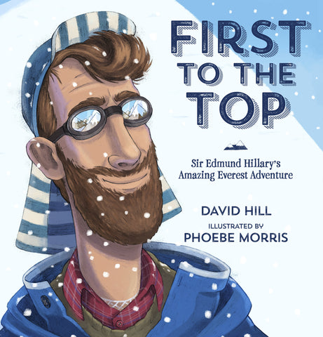 First To The Top Sir Edmund Hillary's Amazing Everest Adventure | By David Hill & Phoebe Morris