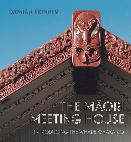 The Māori Meeting House: Introducing the Whare Whakairo | By Damian Skinner
