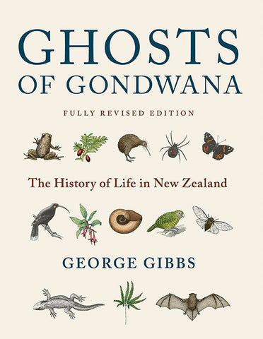 Ghosts of Gondwana Revised Edition The History of Life in New Zealand | By George Gibbs