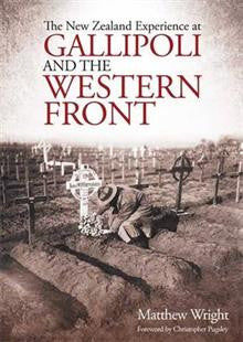 The New Zealand Experience at Gallipoli and the Western Front | By Matthew Wright