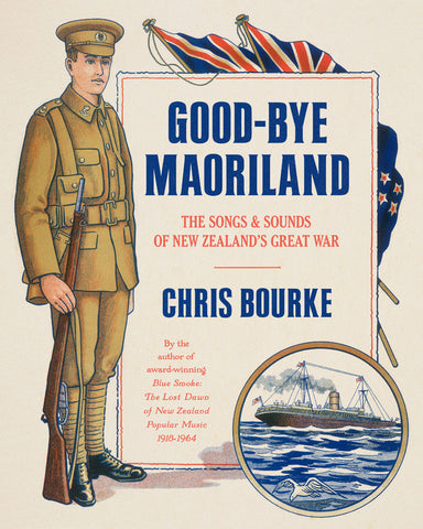 Good-bye Maoriland: The Songs and Sounds of New Zealand's Great War | By Chris Bourke